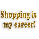 Shopping Is My Career! by daphsam