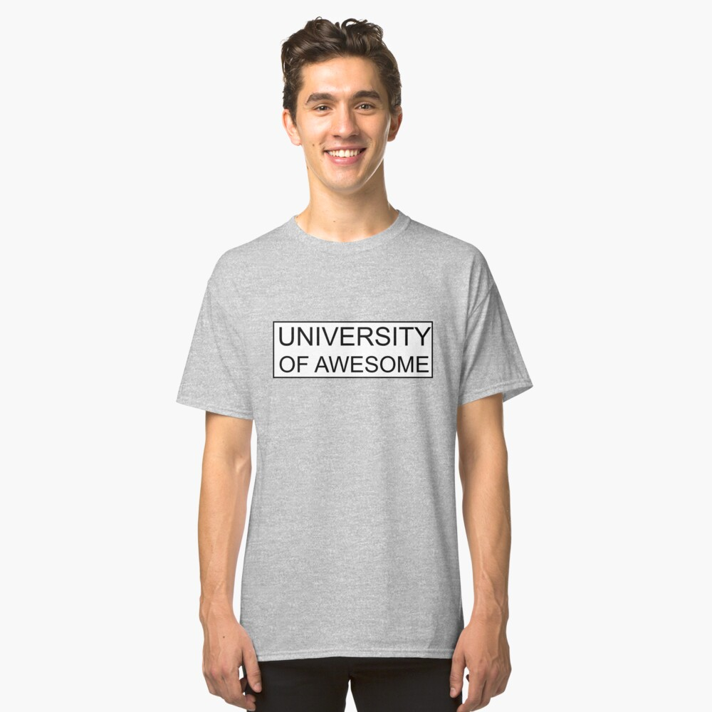 University of awesome Classic T-Shirt Front