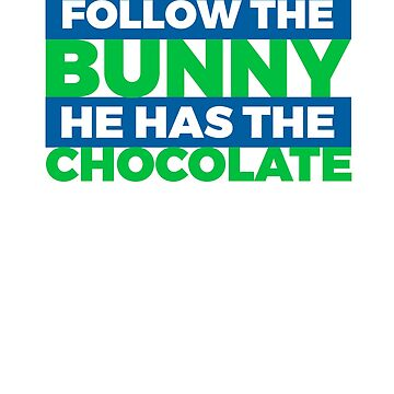 Follow The Bunny He Has The Chocolate2 Blue by KaylinArt