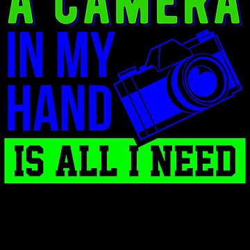 a camera in my hand is all i need 4 by KaylinArt