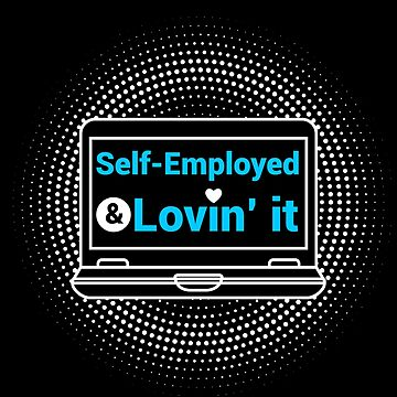 Self-Employed and Lovin' it - for Entrepreneurs by mrhighsky