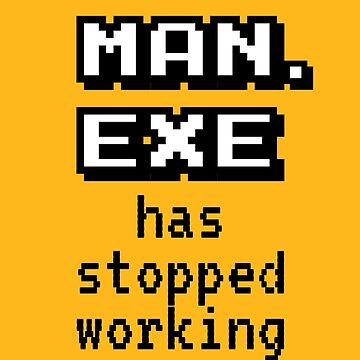Man Exe Stopped Working by BlueRockDesigns