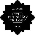 I will finish my trilogy 2019. Claim your goal. Remind yourself. by Monica Carroll