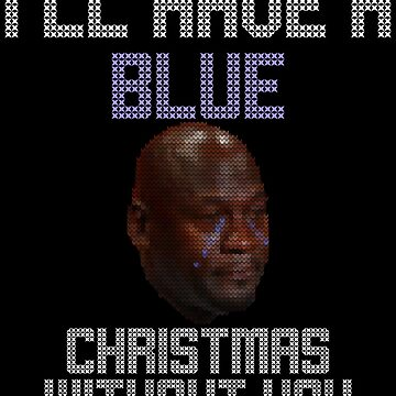 Blue Christmas Without You Funny Meme Ugly Christmas Sweater by ccheshiredesign