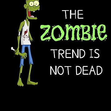 The Zombie Trend Is Not Dead Funny Zombie Pun by DogBoo