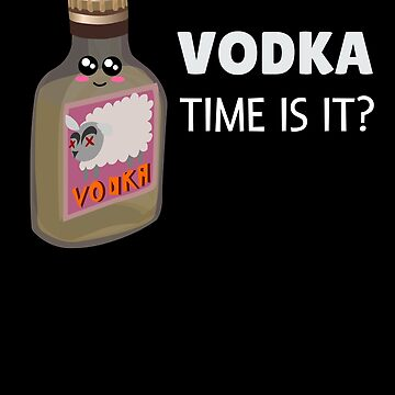 Vodka Time Is It Funny Vodka Pun by DogBoo