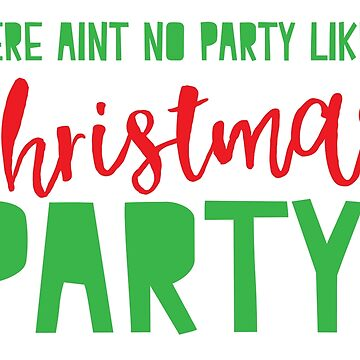 There aint no party like a Christmas Party by jazzydevil