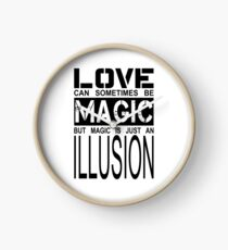 love can sometimes be magic, but magic is just an illusion Clock