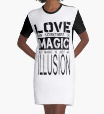 love can sometimes be magic, but magic is just an illusion Graphic T-Shirt Dress