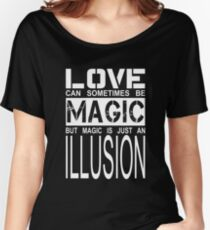 love can sometimes be magic, but magic is just an illusion Women's Relaxed Fit T-Shirt