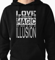 love can sometimes be magic, but magic is just an illusion Pullover Hoodie