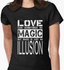 love can sometimes be magic, but magic is just an illusion Women's Fitted T-Shirt