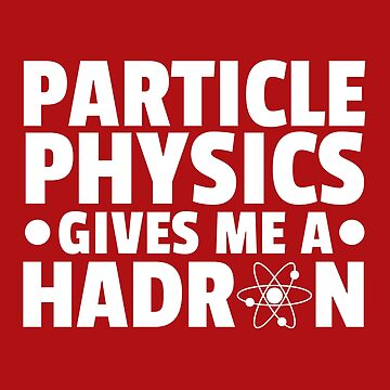 Particle Physics Funny Quote by quarantine81