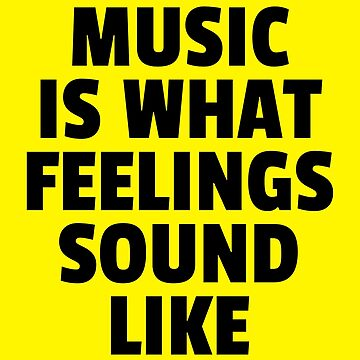 Music Feelings Sound Like Quote by quarantine81