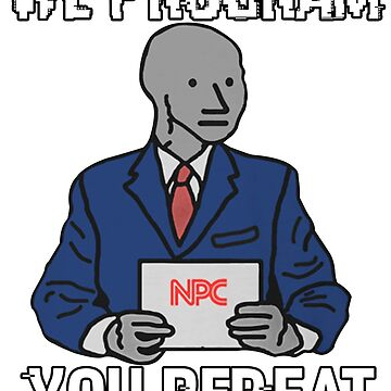 We Program, You Repeat - NPC Meme by PotatoGear