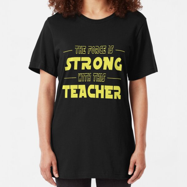 The Force Is Strong With This Teacher Slim Fit T-Shirt