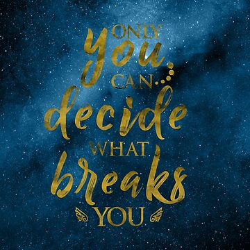 Only you can decide what breaks you by Tessa-V