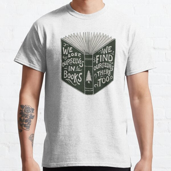 We Lose Ourselves in Books... Classic T-Shirt