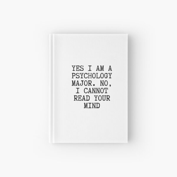 Yes, I am a Psychology Major, No i cannot read your mind.  Hardcover Journal