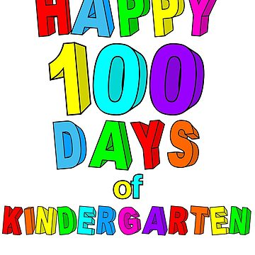 Happy 100 Days of School Kindergarten by wilsonellis