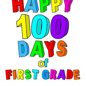 Happy 100 Days of School First Grade  by wilsonellis