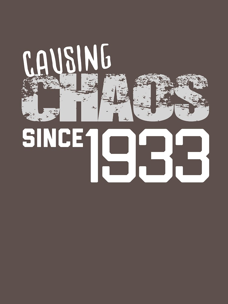 Causing Chaos Since 1933 85 Years Old 85th Birthday Bday