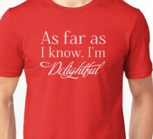 """""""As Far as I know, I'm Delightful."""" Typography Quote Funny Humor Silly  Unisex T-Shirt"""