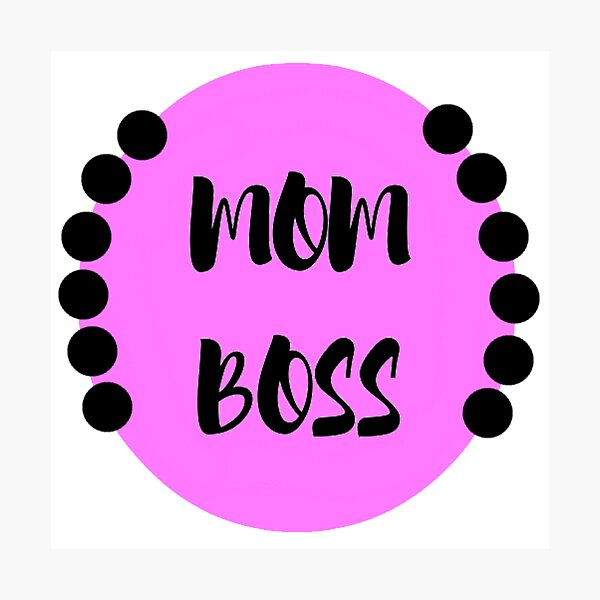 Like a Mom Boss Photographic Print