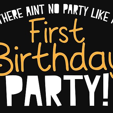 There Aint no PARTY like a FIRST BIRTHDAY 1st PARTY! by jazzydevil