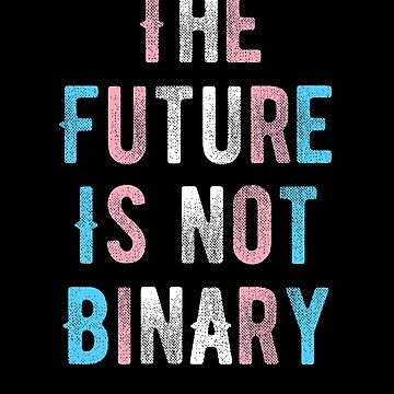 The Future Is Not Binary transgender flag trans people  by bentsentiments