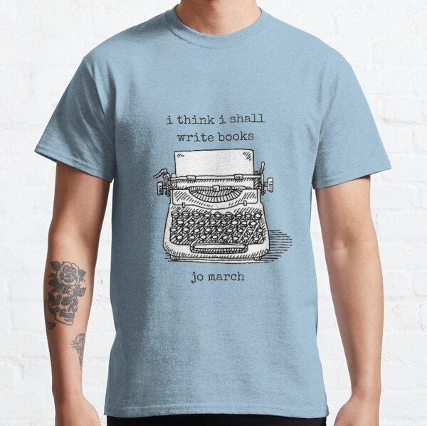 I Think I Shall Write Books Classic T-Shirt