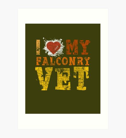 "Grunge Style ""I Love My Falconry Vet"" for Falconers and Falconry Supplies. Falconry Veterinarian Gifts and T-shirt.   Art Print"