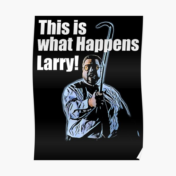 This is what happens Larry Poster