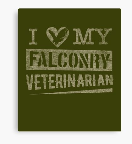 "Grunge Style ""I Love My Falconry Vet"" for Falconers and Falconry Supplies. Falconry Veterinarian Gifts and T-shirt. Canvas Print"