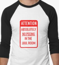 Attention - Absolutely No Peeing In The Juul Room.  Men's Baseball ¾ T-Shirt