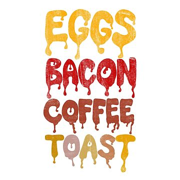 Eggs Bacon Coffee Toast Breakfast by notsniwart