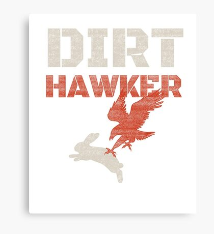 Dirt Hawker Falconry Apparel and Gifts for Falconers and Falconry families. Dirt Hawker T-shirt. Canvas Print