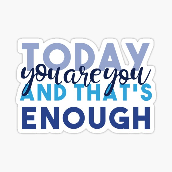 Today You're You and That's Enough - Dear Evan Hansen Sticker
