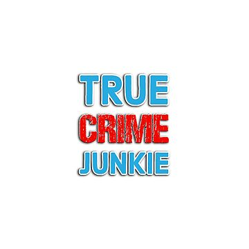 True Crime Junkie  by FrenchToasty
