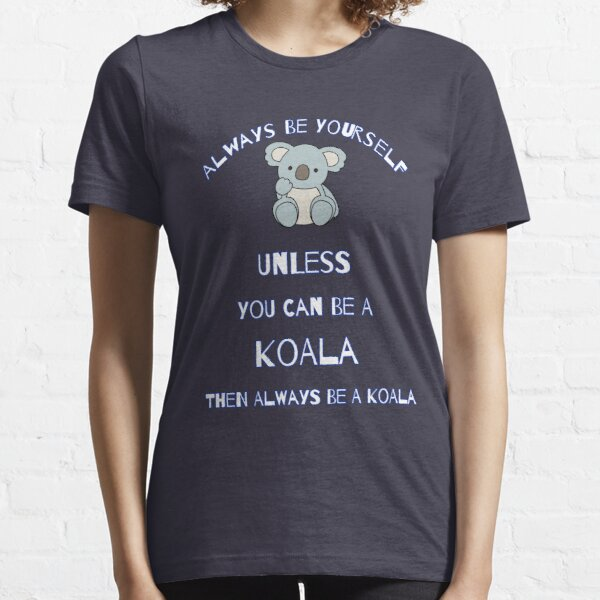 Always Be Yourself Unless You Can Be A Koala Then Always Be A Koala Cute Cartoon Gift For Koalas Lover Essential T-Shirt