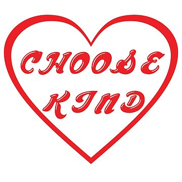 CHOOSE KIND HEART by Grampus