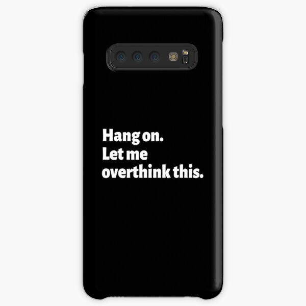 Overthinking Things Quotes T Shirt - Hang On. Let Me Overthink This. Samsung Galaxy Snap Case