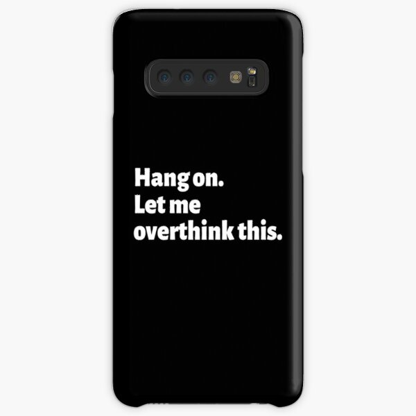 Funny Over Thinking Things Quotes Tshirt - Hang On Let Me Overthink This. Samsung Galaxy Snap Case