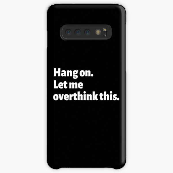 Always overthinking too much - Hang on let me overthink this. Samsung Galaxy Snap Case