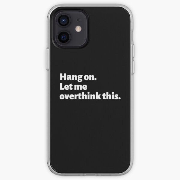 Hang On Let Me Overthink This - Funny Overthinking Quotes For Any Overthinker iPhone Soft Case
