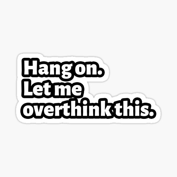 Hang On Let Me Overthink This Funny Overthinking Quotes For Any Overthinker Sticker By Zagoool Redbubble