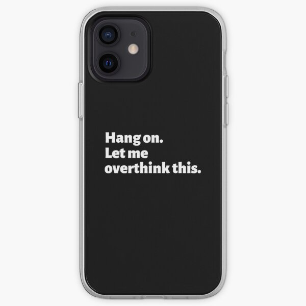 Funny Overthinking meme quote - Hang on. Let me Overthink This. iPhone Soft Case