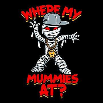 Where my Mummies at? by BoggsNicolasArt