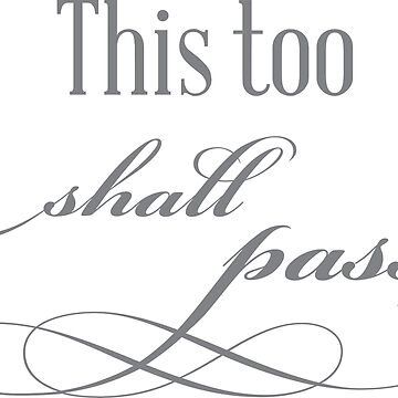 This too shall pass by kathrynne