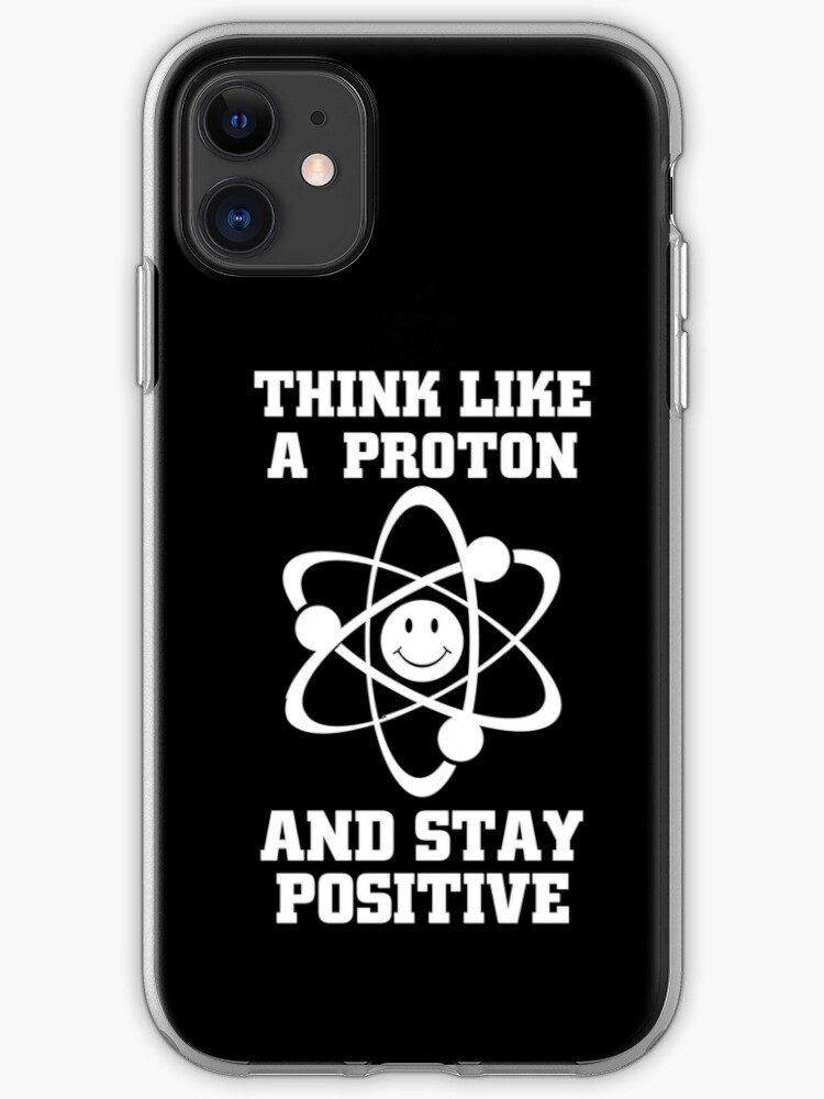 Funny Chemistry Quotes Memes Gifts Think Like A Proton And Stay Positive Iphone Case By Zagoool